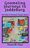 Gnomeling Journeys to Joddeburg: The Tales of Christian Tompta, Book 3