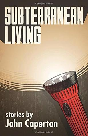 Subterranean Living: Stories