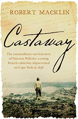 Castaway: The extraordinary survival story of Narcisse Pelletier, a young French cabin boy shipwrecked on Cape York in 1858