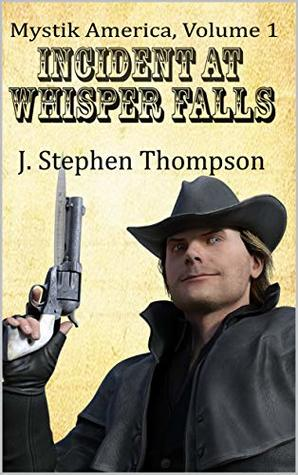 Incident at Whisper Falls by J. Stephen  Thompson