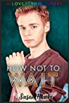 How Not To Wait (Lovestrong #.5)