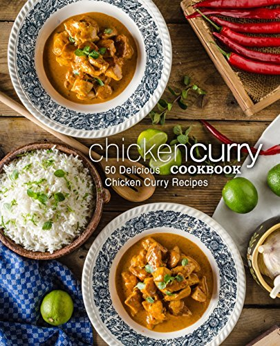 Chicken Curry Cookbook 50 Delicious Chicken Curry Recipes, 2nd Edition