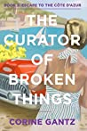 The Curator of Broken Things Book 2: Escape to the Côte D'Azur (The Curator of Broken Things Trilogy)