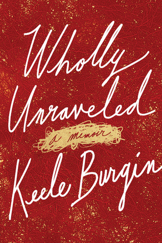 Wholly Unraveled: A Memoir