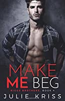 Make Me Beg (Riggs Brothers)