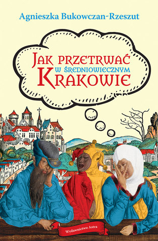 Jak przetrwać w średniowiecznym Krakowie by Agnieszka Bukowczan-Rzeszut