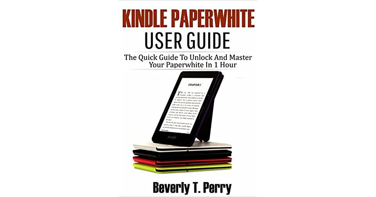 Kindle Paperwhite User Guide: The Quick Guide To Unlock And