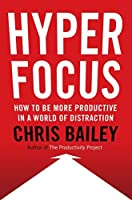 Hyperfocus: The New Science of Attention, Productivity, and Creativity