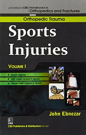 John Ebnezar CBS Handbooks in Orthopedics and Factures: Orthopedic Trauma: Sports Injuries Vol I