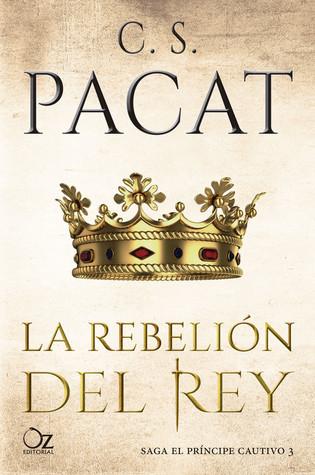 La rebelión del rey (El príncipe cautivo #3)