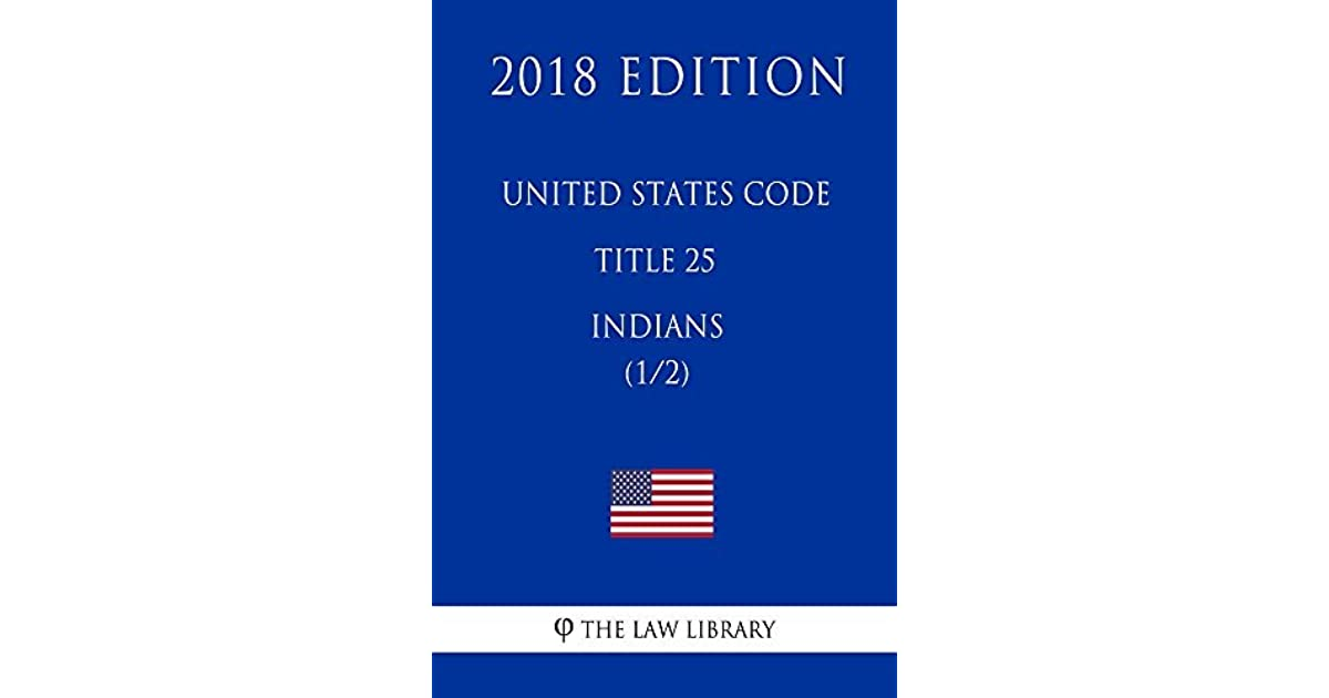 United States Code - Title 25 - Indians (1/2) by The Law Library