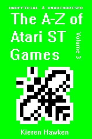 The A-Z of Atari ST Games: Volume 3 by Kieren Hawken