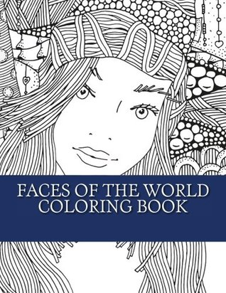 Faces of The World Coloring Book: Large Print Faces of People From All around The World For Grownup, Men, Women and Youths (Faces Coloring Book of The World)