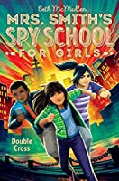Double Cross (Mrs. Smith's Spy School for Girls Book 3)