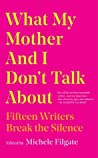 What My Mother and I Don't Talk About by Michele Filgate