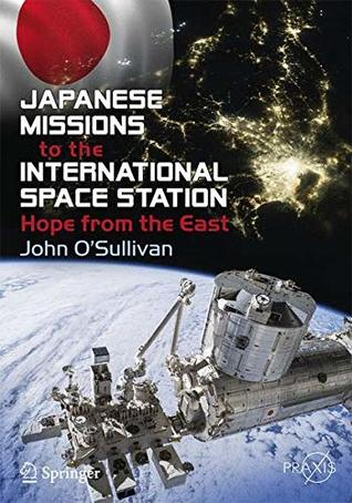 Japanese Missions to the International Space Station: Hope from the East (Springer Praxis Books)