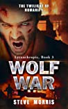 Wolf War: The Twilight of Humanity (Lycanthropic, #3)