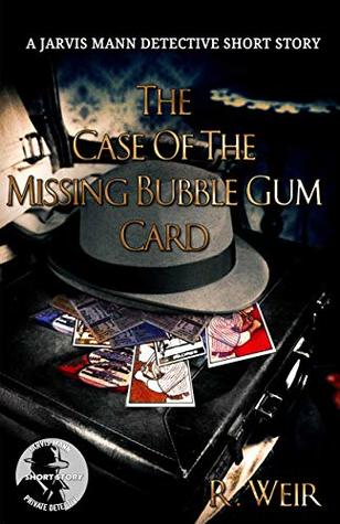 The Case of the Missing Bubble Gum Card by R. Weir