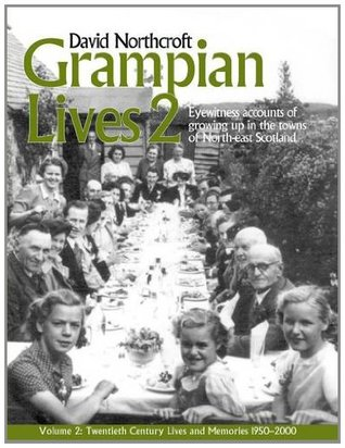 Grampian Lives 2: Vol. 2: Eyewitness Accounts of Growing Up in the Towns of North-East Scotland David Northcroft