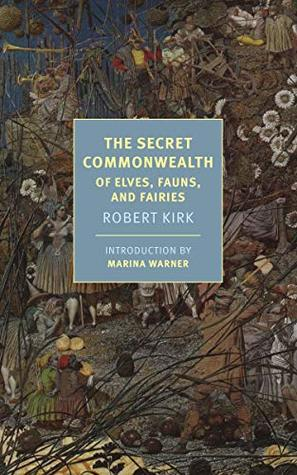The Secret Commonwealth of Elves, Fauns, and Fairies (New York Review Books Classics)