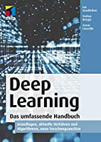 Deep Learning - Das umfassende Handbuch: Grundlagen, aktuelle Verfahren und Algorithmen, neue Forschungsansätze (mitp Professional)