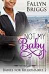 Not My Baby (Babies For Billionaires Book 2)