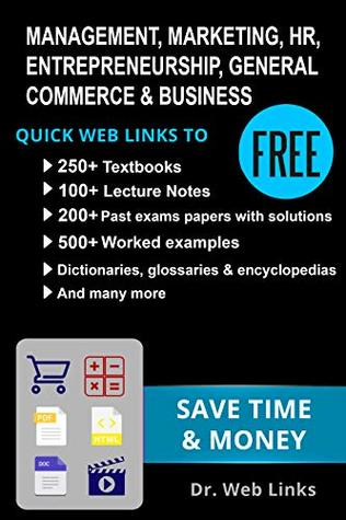 MANAGEMENT, MARKETING, HR, GENERAL COMMERCE & BUSINESS: Quick Web Links to FREE 250+ Textbooks, 100+ Lecture notes, Worked examples, Past exams papers, ... etc (Business School Companion Book 4)