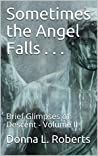 Sometimes the Angel Falls . . .: Brief Glimpses of Descent - Volume II