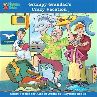 Grumpy Grandad's Crazy Vacation: Short Stories for Kids in Audio by Playtime Books
