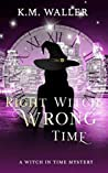 Right Witch Wrong Time (A Witch in Time #5)