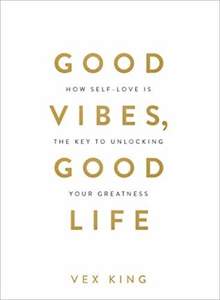 Good Vibes, Good Life: How Self-Love Is the Key to Unlocking