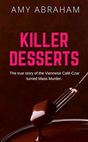 Killer Desserts: The True Story of the Viennese Cafe Czar Turned Mass Murderer