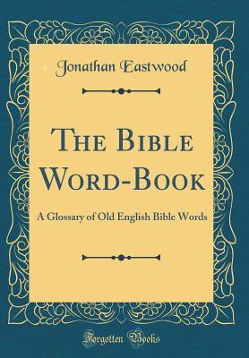 The Bible Word-Book: A Glossary of Old English Bible Words by