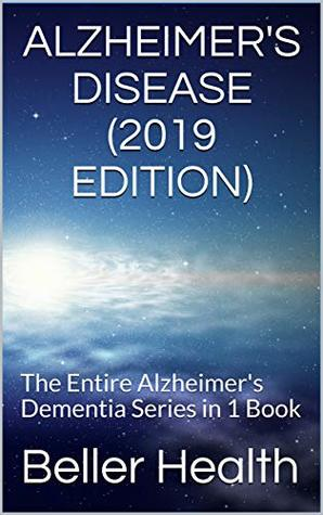 Alzheimer's Disease: The Entire Alzheimer's Dementia Series in 1 Book (Dementia Symptoms, Causes, Diagnosis, Treatment, Stages & Prevention)