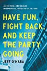 Have Fun, Fight Back, and Keep the Party Going by Jeff O'hara