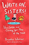 Write On, Sisters!: Voice, Courage, and Claiming Your Place at the Table