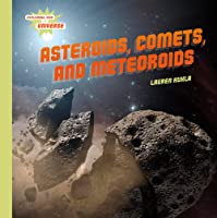 Asteroids, Comets, and Meteoroids (Exploring Our Universe)