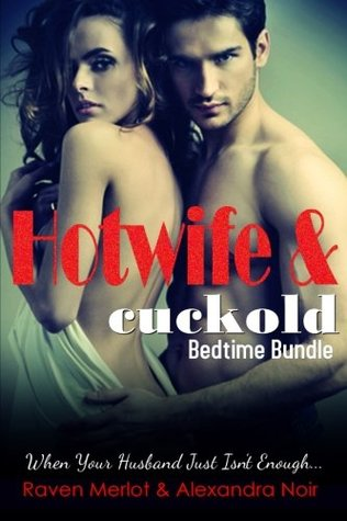 Hotwife and cuckold Bedtime Bundle: Sometimes Your Husband Just Isn't Enough (Hotwife and cuckold Bedtime Stories, #7)