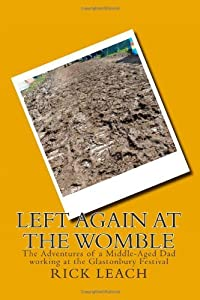 Left Again at the Womble: The Adventures of a Middle-Aged Dad working at the Glastonbury Festival: Volume 2