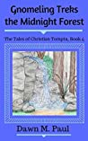 Gnomeling Treks the Midnight Forest: The Tales of Christian Tompta, Book 4
