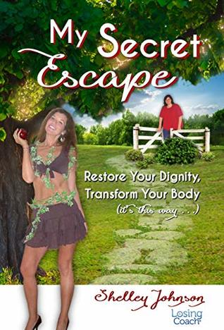 My Secret Escape: Restore Your Dignity, Transform Your Body (it's this way…)