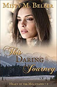 This Daring Journey (Heart of the Mountains, #6)