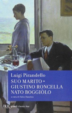 Suo marito / Giustino Roncella nato Boggiòlo