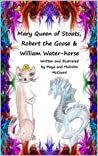 Mary Queen of Stoats: Robert the Goose and William Water-horse