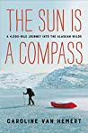 Book cover for The Sun Is a Compass: A 4,000-Mile Journey into the Alaskan Wilds