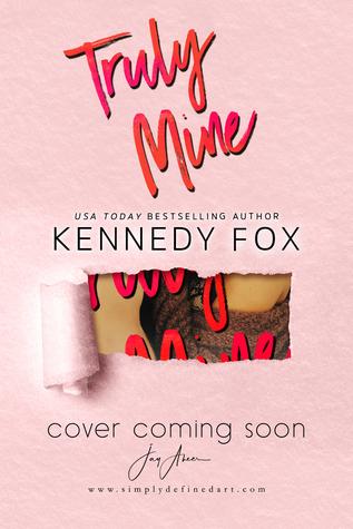 Truly Mine by Kennedy Fox