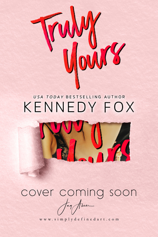 Truly Yours by Kennedy Fox