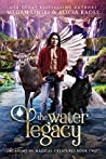 The Water Legacy (Academy of Magical Creatures, #2)