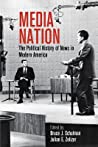 Media Nation: The Political History of News in Modern America