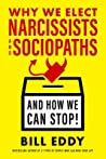 Why We Elect Narcissists and Sociopaths--And How We Can Stop